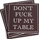 ENKORE Coasters For Drinks Absorbent - DON'T FΛCK UP MY TABLE - Passive Aggressive Funny Coaster Set 4 Pack In Dark Brown With Cork Backing, No Holder, Ceramic Prevent Water Damage To Wooden Furniture