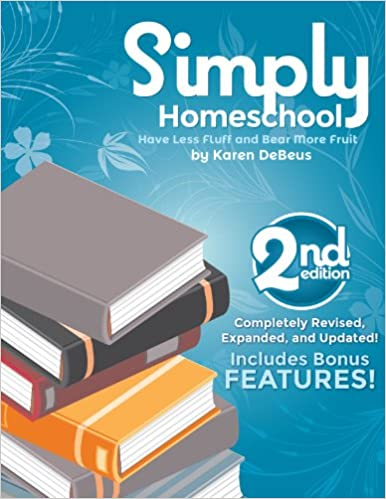 Simply Homeschool: 2nd Edition: Have Less Fluff and Bear More Fruit