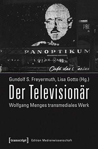 Der Televisionär: Wolfgang Menges transmediales Werk. Kritische und dokumentarische Perspektiven