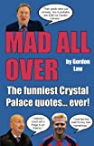img - for Mad All Over: The funniest Crystal Palace quotes... ever! book / textbook / text book