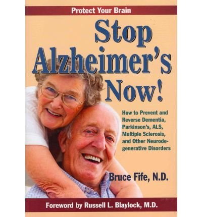 (Stop Alzheimer's Now!: How To Prevent & Reverse Dementia, Parkinson's, Als, Multiple Sclerosis & Other Neurodegenerative Disorders.) By (Fife, Bruce) On 2011