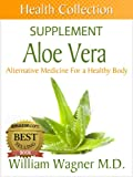 The Aloe Vera Supplement: Alternative Medicine for a Healthy Body (Health Collection)