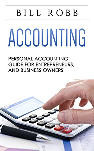 Accounting: Personal Accounting Guide – Entrepreneurs & Small Business