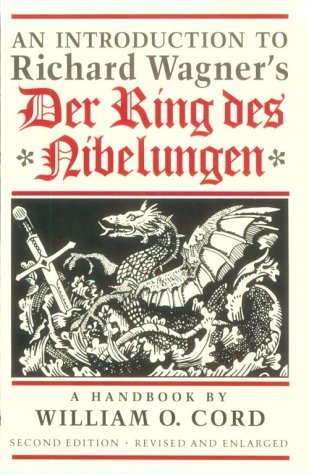 An Introduction to Richard Wagner's Der Ring des Nibelungen: A Handbook by William O. Cord (1995-05-01)