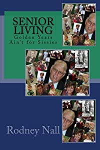 Senior Living: Golden Years Ain't for Sissies by CreateSpace Independent Publishing Platform