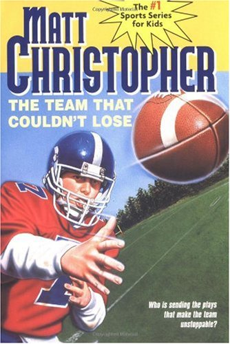 The Team That Couldn't Lose: Who is Sending the Plays That Make the Team Unstoppable? (Matt Christopher Sports Fiction)