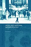 img - for Japan and National Anthropology: A Critique (Routledgecurzon/Asian Studies Association of Australia East) book / textbook / text book