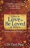 Paul Burr Learn to Love & Be Loved in Return: Making Relationships Last