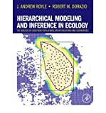 [ Hierarchical Modeling and Inference in Ecology: The Analysis of Data from Populations, Metapopulations and Communities [ HIERARCHICAL MODELING AND INFERENCE IN ECOLOGY: THE ANALYSIS OF DATA FROM POPULATIONS, METAPOPULATIONS AND COMMUNITIES ] By Royle, J Andrew ( Author )Jul-01-2008 Hardcover