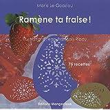 Ramène ta fraise ! : 75 recettes