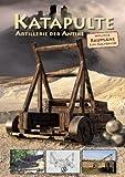 Katapulte: Artillerie der Antike Inklusive Baupläne zum Nachbauen