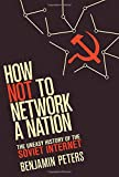 "Benjamin Peters, ""How Not to Network a Nation: The Uneasy History of the Soviet Internet"" (MIT Press, 2016)"