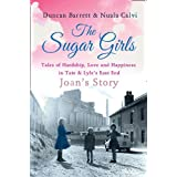 The Sugar Girls - Joan's Story: Tales of Hardship, Love and Happiness in Tate & Lyle's East End: Tales of Hardship, Love and Happiness in Tate & Lyle's East Endby Duncan Barrett