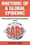 img - for Rhetoric of a Global Epidemic: Transcultural Communication about SARS book / textbook / text book