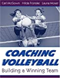 img - for Coaching Volleyball: Building a Winning Team by McGown, Carl, Fronske Ed.D., Hilda A., Moser, Launa (2000) Paperback book / textbook / text book