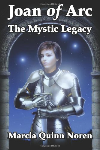 Joan of Arc: The Mystic Legacy: Marcia Quinn Noren: 9780615516615: Amazon.com: Books