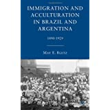 Immigration and Acculturation in Brazil and Argentina: 1890-1929by May E. Bletz