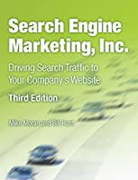 Search Engine Marketing, Inc.: Driving Search Traffic to Your Company's Website, 3rd Edition Front Cover