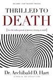 img - for Thrilled to Death: How the Endless Pursuit of Pleasure Is Leaving Us Numb by Hart, Dr. Archibald D. (2007) Paperback book / textbook / text book