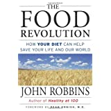 The Food Revolution: How Your Diet Can Help Save Your Life and Our World ~ John Robbins