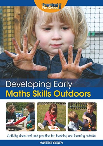 Developing Early Maths Skills Outdoors: Activity Ideas and Best Practice for Teaching and Learning Outside (Developing Early Skills Outdoo)
