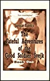 The Fateful Adventures of the Good Soldier Svejk During the World War, Book One