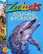 Zoobooks Dolphins and Porpoises (Volume 21…