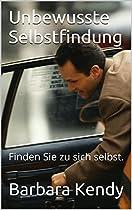 UNBEWUSSTE SELBSTFINDUNG: FINDEN SIE ZU SICH SELBST. (GERMAN EDITION)