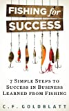 Fishing for Success - Seven Steps to Success in Business Learned From Fishing