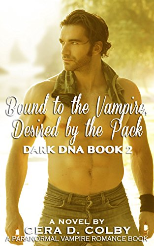 Book: Bound to the Vampire, Desired by the Pack: A Paranormal Vampire Urban Fantasy (Dark DNA Book 2) by Cera D. Colby