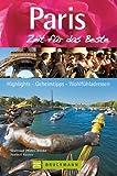 Reiseführer Paris - Zeit für das Beste: Sehenswürdigkeiten, Spaziergänge, Geheimtipps, Highlights, Wohlfühladressen. Mit Stadtpl