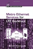 Roman Krzanowski Metro Ethernet Services for LTE Backhaul (Artech House Mobile Communications Library)