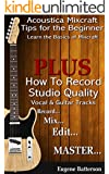 Acoustica Mixcraft Tips for the Beginner: How to Record Studio Quality Vocal Tracks & Guitar Tracks
