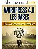 Savoir utiliser WordPress 4.0 pour bien d�marrer: Guide WordPress 4.0 pour bien d�marrer