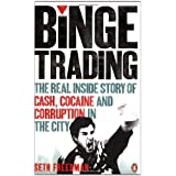 Binge Trading: The real inside story of cash, cocaine and corruption in the Cityby Seth Freedman