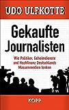 Gekaufte Journalisten: Wie Politiker, Geheimdienste und Hochfinanz Deutschlands Massenmedien lenken