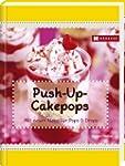 Push-up-Cakepops: mit neuen Ideen f�r...