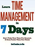 img - for Learn Time Management in 7 Days: Don't Take Your Time For Granted, It Goes Faster Than You Think book / textbook / text book