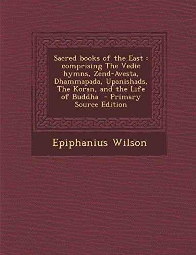 Sacred books of the East: comprising The Vedic hymns, Zend-Avesta, Dhammapada, Upanishads, The Koran, and the Life of Buddha