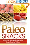 Paleo Snacks: Quick, Easy and Delicio...