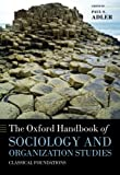 The Oxford Handbook of Sociology and Organization Studies: Classical Foundations (Oxford Handbooks)