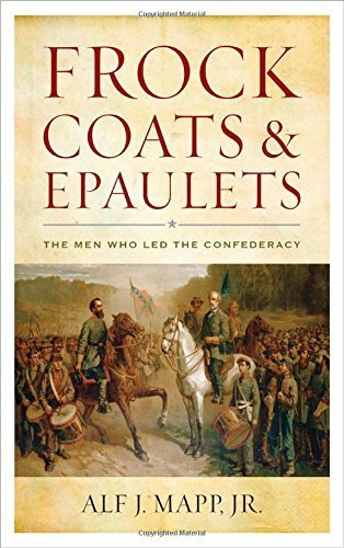 Frock Coats and Epaulets: The Men Who Led the Confederacy by Alf J. Mapp Jr. 2015-10-16) PDF Download Free