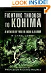 Fighting Through to Kohima: A Memoir...