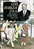 J Watts God, Harlem U.S.A.: The Father Divine Story