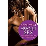 """Absolut Sex: Wie Sie jeden Mann um den Verstand bringenvon """"Anne West"""""""