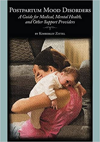 Postpartum Mood Disorders: A Guide for Medical, Mental Health, and Other Support Providers written by Kimberley Zittel