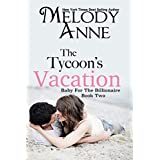 The Tycoon's Vacation (Baby for the Billionaire, Book 2) ~ Melody Anne