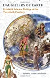 Daughters of Earth: Feminist Science Fiction in the Twentieth Century