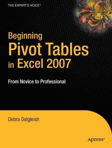 Beginning Pivot Tables in Excel 2007: From Novice to Professional (Beginners / Beginning Guide)