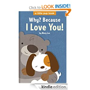 Why? Because I Love You! (A Little Pup Book)